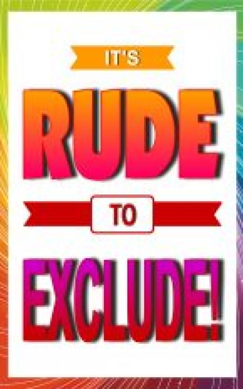 Rude to Exclude